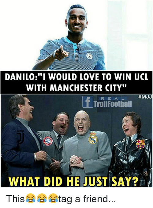 """Love, Memes, and Manchester City: DANILO:""""I WOULD LOVE TO WIN UCL  WITH MANCHESTER CITY""""""""  #MJJ  If  R E A L  TrollFootball  WHAT DID HE JUST!SAY?」 This😂😂😂tag a friend..."""