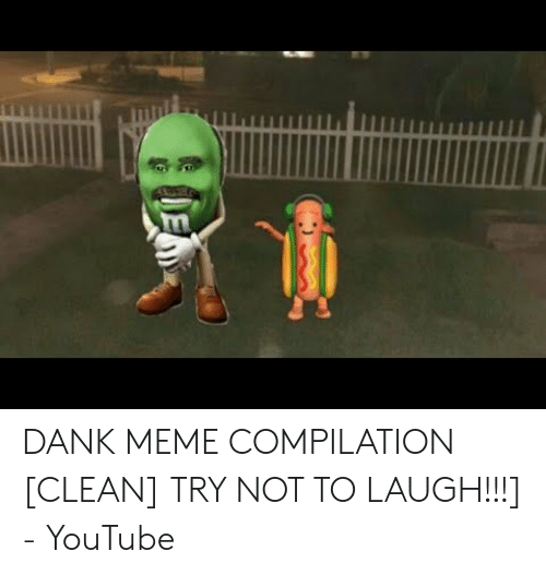 Dank Meme Compilation Clean Try Not To Laugh Youtube Dank