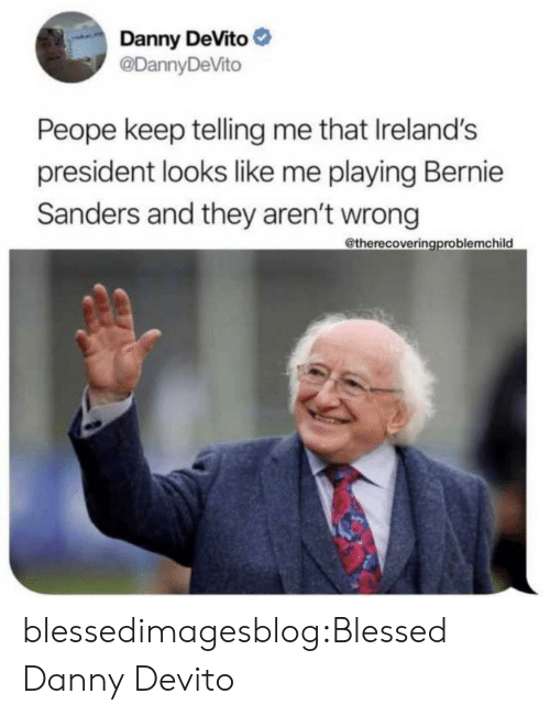 Bernie Sanders, Blessed, and Tumblr: Danny DeVito  @DannyDeVito  Peope keep telling me that Ireland's  president looks like me playing Bernie  Sanders and they aren't wrong  @therecoveringproblemchild blessedimagesblog:Blessed Danny Devito