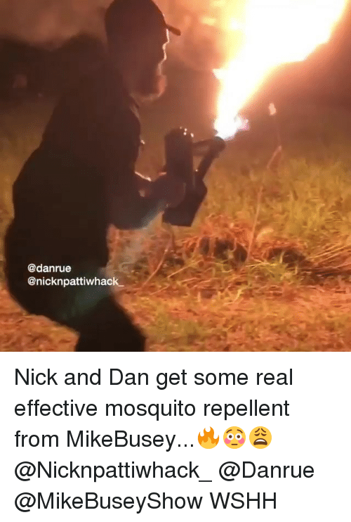 Memes, Wshh, and Nick: @danrue  @nicknpattiwhack. Nick and Dan get some real effective mosquito repellent from MikeBusey...🔥😳😩 @Nicknpattiwhack_ @Danrue @MikeBuseyShow WSHH