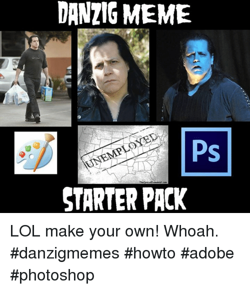 danzig meme ps starter pack lol make your own whoah 26360631 danzig meme ps starter pack lol make your own! whoah danzigmemes