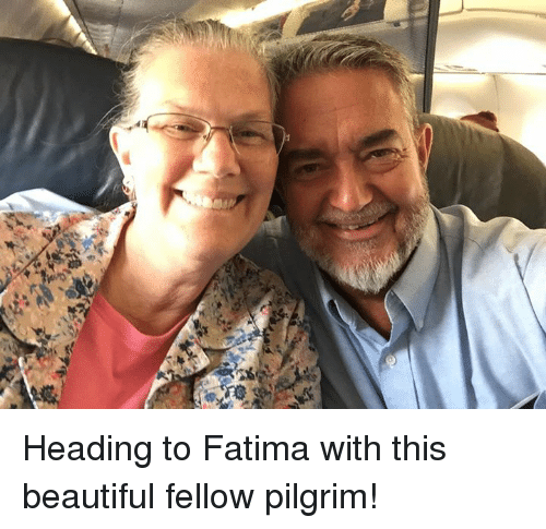 Beautiful, Memes, and 🤖: daof Heading to Fatima with this beautiful fellow pilgrim!