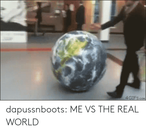 Tumblr, Blog, and Http: dapussnboots:  ME VS THE REAL WORLD