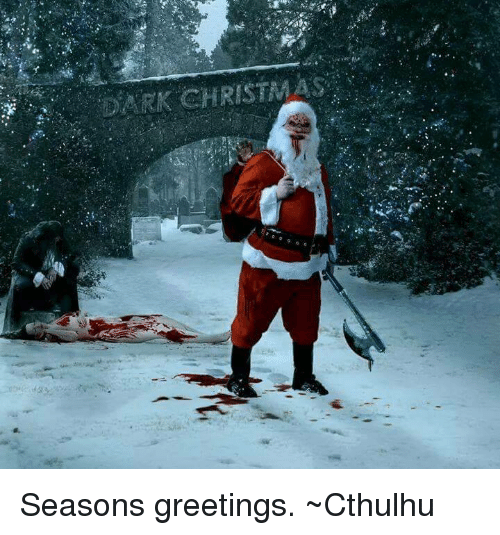 Dark Christmas.Dark Christmas Seasons Greetings Cthulhu Meme On Me Me