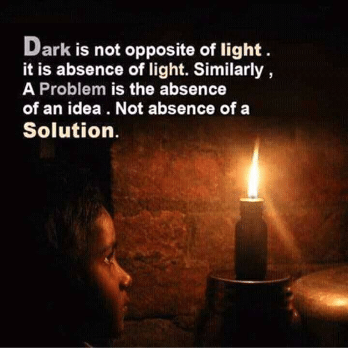 Memes And Idea Dark Is Not Opposite Of Light It Absence