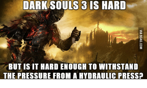 dark souls 3 is hard but is it hardenough to 13543022 dark souls 3 is hard but is it hardenough to withstand the,Dark Souls 3 Memes