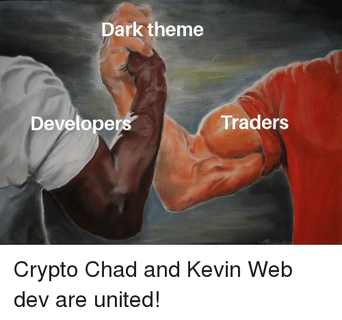 United, Dark, and Dev: Dark theme  Developers  Traders Crypto Chad and Kevin Web dev are united!