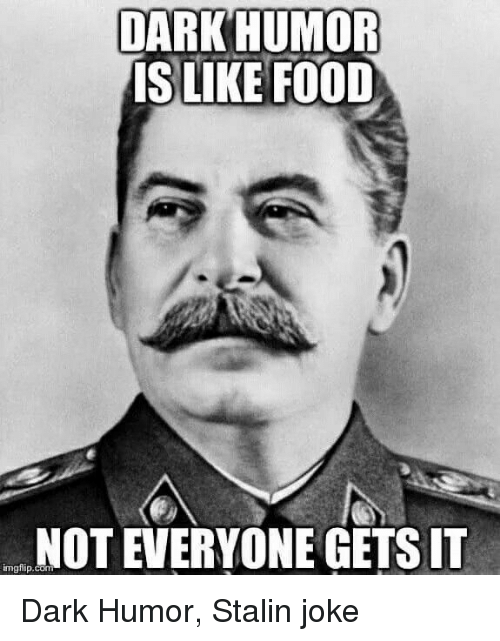 Food, Dark Humor, and Dark: DARKHUMOR  İSLIKE FOOD  NOT EVERYONE GETsIT  mgiip.com Dark Humor, Stalin joke