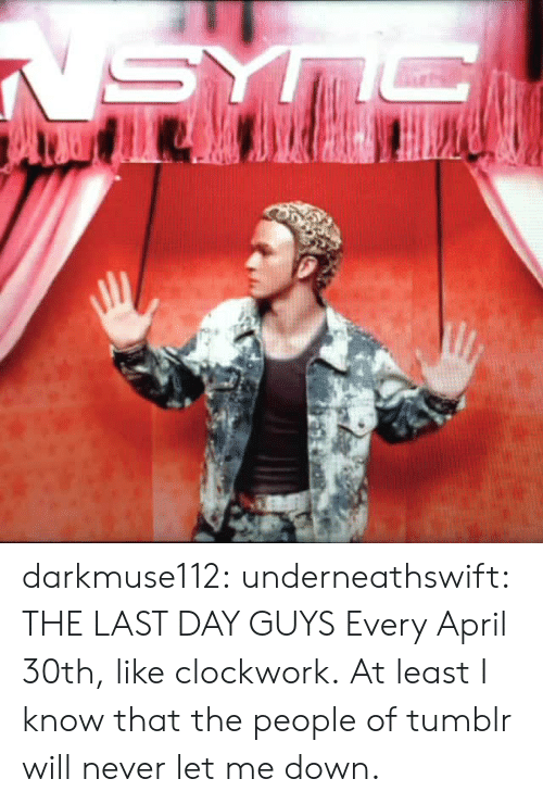 Tumblr, Blog, and Http: darkmuse112:  underneathswift:  THE LAST DAY GUYS  Every April 30th, like clockwork. At least I know that the people of tumblr will never let me down.