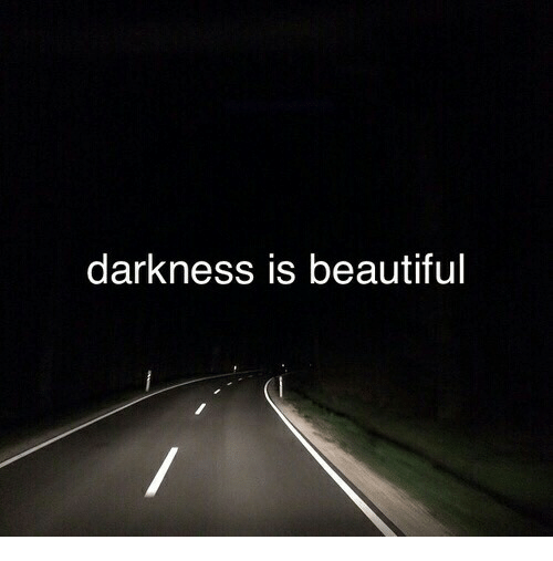 Beautiful, Darkness, and Is Beautiful: darkness is beautiful