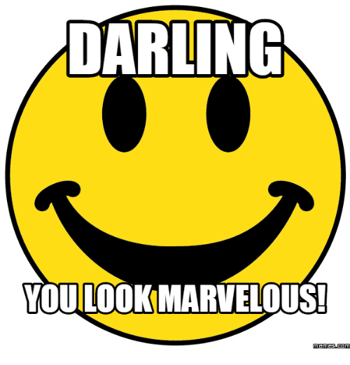 You look marvelous darling