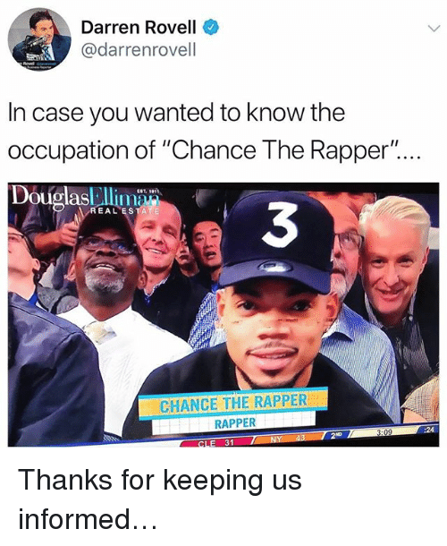 """Chance the Rapper, Memes, and 🤖: Darren Rovell  @darrenrovell  In case you wanted to know the  occupation of """"Chance The Rapper""""..  DouolasEl  EST, 1011  3  EAL ESTATE  CHANCE THE RAPPER  RAPPER  :24  3:09  2ND  CLE 31 Thanks for keeping us informed…"""