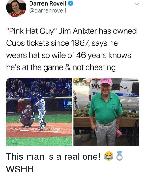 "Cheating, Clock, and Memes: Darren Rovell  @darrenrovell  ""Pink Hat Guy"" Jim Anixter has owned  Cubs tickets since 1967, says he  wears hat so wife of 46 years knows  he's at the game & not cheating  RDUND &THE CLOCK  B cor This man is a real one! 😂💍 WSHH"