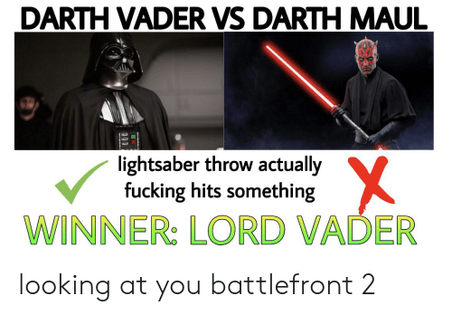 Darth Vader, Fucking, and Lightsaber: DARTH VADER VS DARTH MAUL  lightsaber throw actually  fucking hits something  WINNER: LORD VADER looking at you battlefront 2