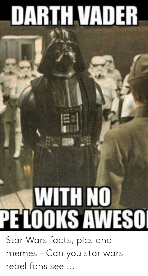 Darth Vader With No Pe Looks Aweso Star Wars Facts Pics And Memes