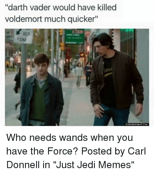 """Darth Vader, Jedi, and Memes: """"darth vader would have killed voldemort much"""