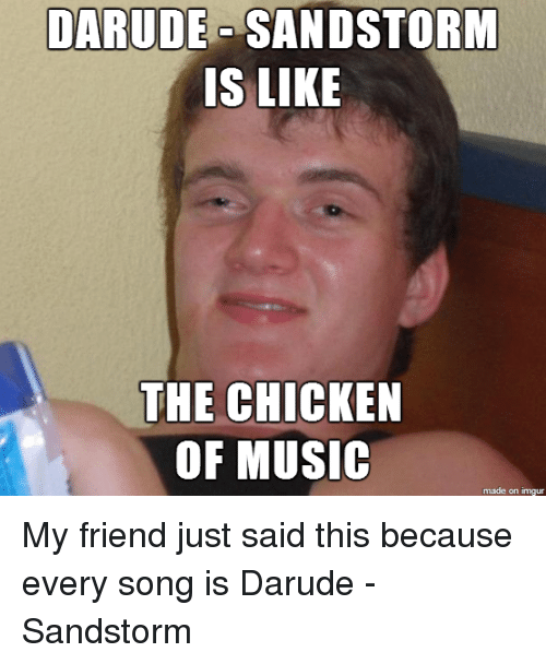 darude sand storm is like the chicken of music made 2478943 darude sand storm is like the chicken of music made on inngur my