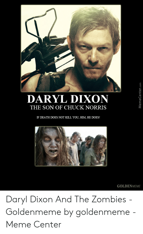 Chuck Norris, Meme, and Zombies: DARYL DIXON  THE SON OF CHUCK NORRIS  IF DEATH DOES NOT KILL YOU, HIM, HE DOES!  GOLDENMEME Daryl Dixon And The Zombies - Goldenmeme by goldenmeme - Meme Center