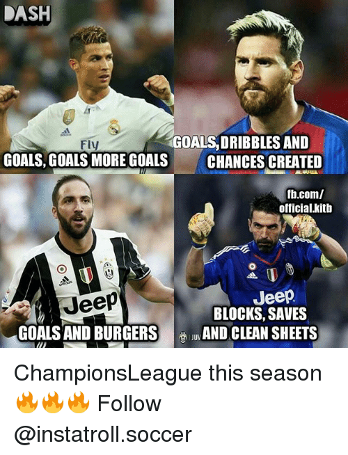 Goals, Memes, and Soccer: DASH  GOALS, DRIBBLES AND  Fly  GOALS, GOALS MORE GOALS  CHANCES CREATED  fb.com/  official kitb  Jeep  Jeep  BLOCKS, SAVES  GOALS AND BURGERS  AND CLEAN SHEETS ChampionsLeague this season 🔥🔥🔥 Follow @instatroll.soccer
