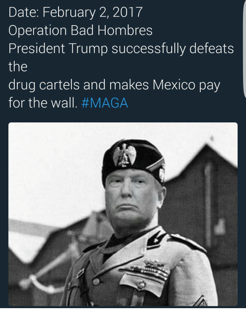 date february 2 2017 operation bad hombres president trump successfully 13555170 ✅ 25 best memes about bad hombres bad hombres memes