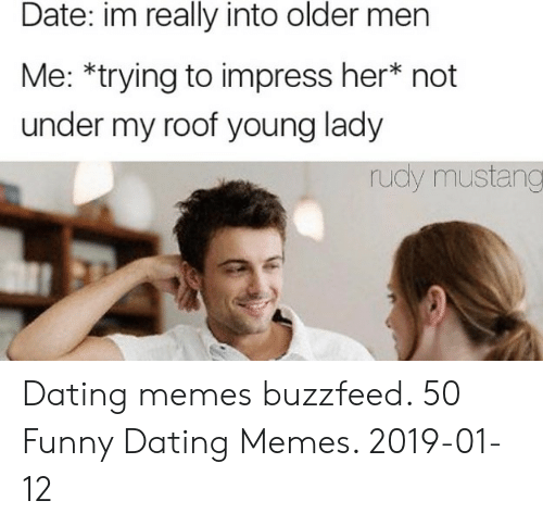 Date Im Really Into Older Men Me *Trying to Impress Her* Not
