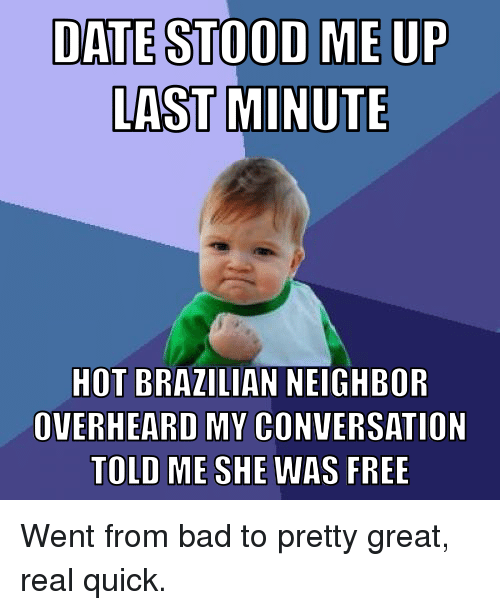 Bad Dating And Ups Date Stood Me Up Last Minute Hot Brazilian Neighbor