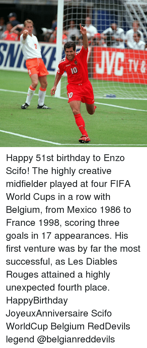 Belgium, Birthday, and Fifa: dates  eeeek Happy 51st birthday to Enzo Scifo! The highly creative midfielder played at four FIFA World Cups in a row with Belgium, from Mexico 1986 to France 1998, scoring three goals in 17 appearances. His first venture was by far the most successful, as Les Diables Rouges attained a highly unexpected fourth place. HappyBirthday JoyeuxAnniversaire Scifo WorldCup Belgium RedDevils legend @belgianreddevils