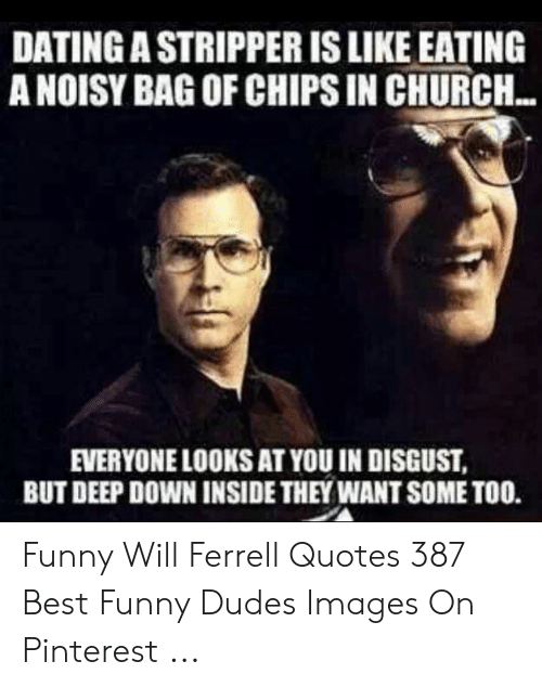 Dating Astripper Is Like Eating A Noisy Bag Of Chips In Church