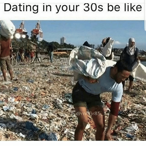 Dating in your 30s meme