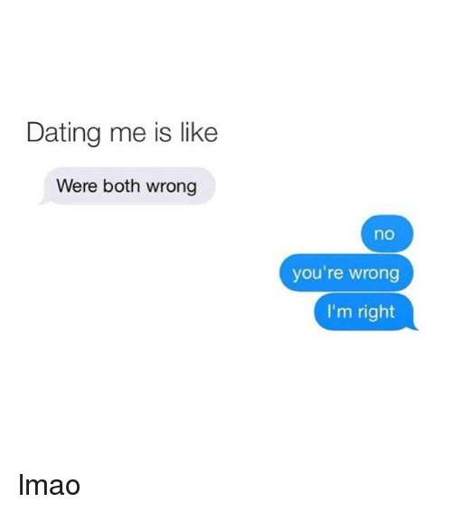 Dating me is like