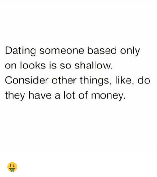 Dating, Money, and Grindr: Dating someone based only  on looks is so shallow.  Consider other things, like, do  they have a lot of money. 🤑
