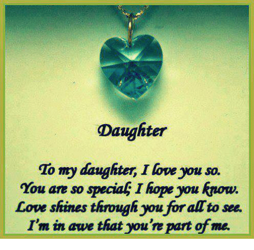 daughter to my daughter i love you so you are 8585169 ✅ 25 best memes about shined through shined through memes,I Love My Daughter Meme