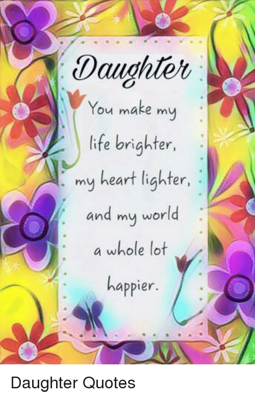 Daughter You Make My Life Brighter My Heart Lighter And My World A