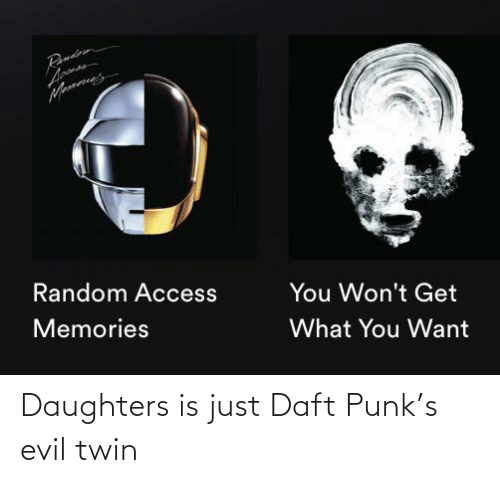 Daft Punk, Evil, and Punk: Daughters is just Daft Punk's evil twin