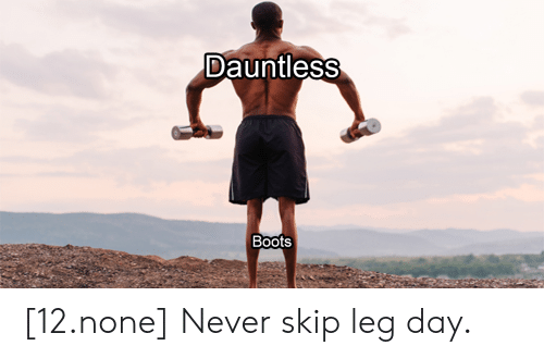 Dauntless Boots 12none Never Skip Leg Day   Boots Meme on ME ME