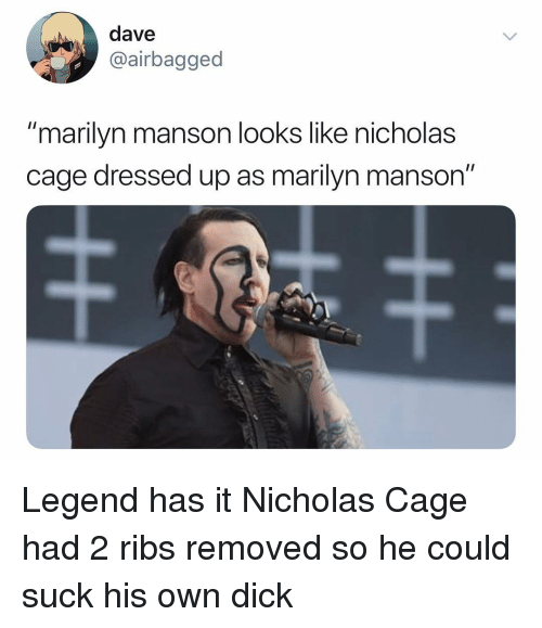 """Marilyn Manson, Dick, and Dank Memes: dave  airbagged  """"marilyn manson looks like nicholas  cage dressed up as marilyn manson"""" Legend has it Nicholas Cage had 2 ribs removed so he could suck his own dick"""