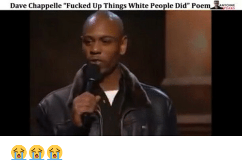 Dave Chappelle Fucked Up Things White People Did Oem Antoine