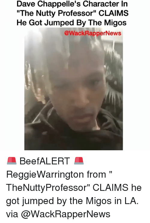 """Memes, Migos, and Nutty Professor: Dave Chappelle's Character In  """"The Nutty Professor"""" CLAIMS  He Got Jumped By The Migos  @WackRapperNews 🚨 BeefALERT 🚨 ReggieWarrington from """" TheNuttyProfessor"""" CLAIMS he got jumped by the Migos in LA. via @WackRapperNews"""
