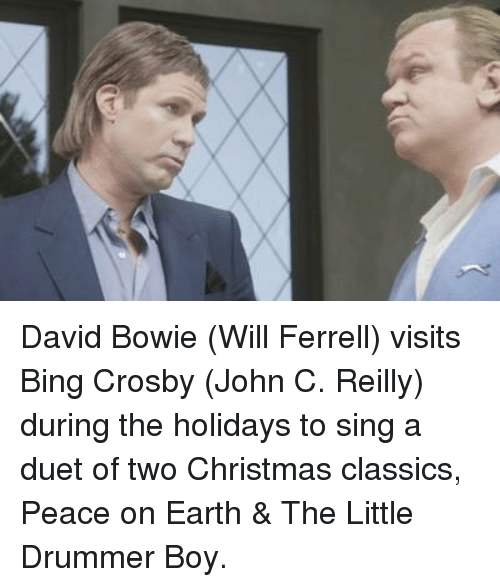 Dank, David Bowie, and John C. Reilly: David Bowie (Will Ferrell) visits Bing Crosby (John C. Reilly) during the holidays to sing a duet of two Christmas classics, Peace on Earth & The Little Drummer Boy.
