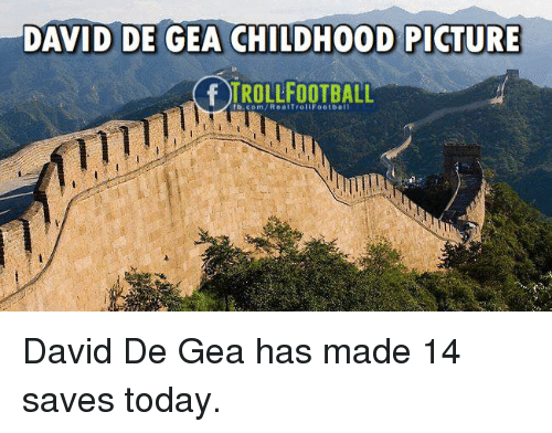 Memes, Today, and 🤖: DAVID DE GEA CHILDHOOD PICTURE  tb.com/RealTrollFootbal1 David De Gea has made 14 saves today.