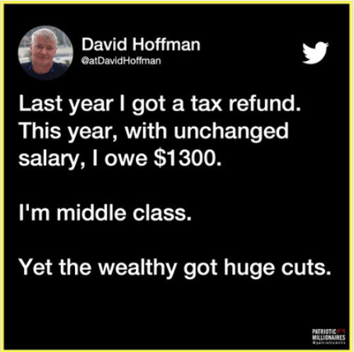 Memes, Tax Refund, and 🤖: David Hoffman  @atDavidHoffman  Last year l got a tax refund.  This year, with unchanged  salary, I owe $1300.  l'm middle class.  Yet the wealthy got huge cuts.  PATRIOTIC  MILLIONAIRES