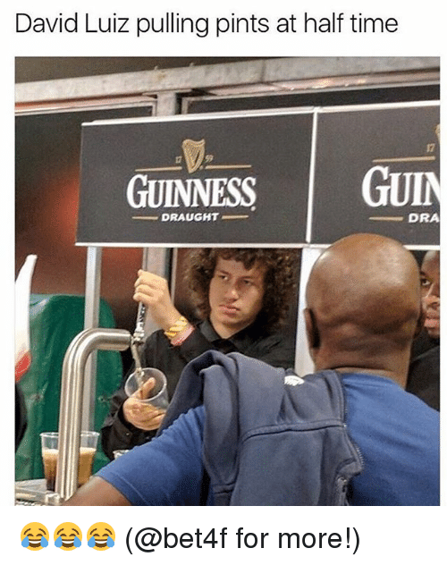 david luiz pulling pints at half time 17 59 guinness 26982208 ✅ 25 best memes about guinness guinness memes
