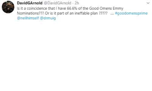 Good, Coincidence, and Emmy: DavidGArnold @DavidGArnold 2h  Is it a coincidence that I have 66.6% of the Good Omens Emmy  Nominations??? Or is it part of an ineffable plan ?????  @neilhimself @drmuig  .