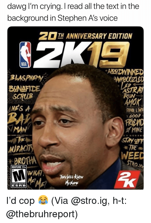 Basketball, Crying, and Nba: dawg I'm crying. I read all the text in the  background in Stephen A's voice  TH ANNIVERSARY EDITION  NBA  HORDNINKED  BgNaFDE  SCRUR  RON  BA  MAN  FREMD  MINE  UPAcITY  WEEC  I MATURE 17+1-  ESRB I'd cop 😂 (Via @stro.ig, h-t: @thebruhreport)