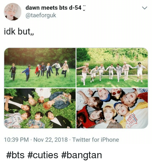 Iphone, Twitter, and Dawn: dawn meets bts d-54  @taeforguk  idk but,  10:39 PM Nov 22, 2018 Twitter for iPhone #bts #cuties #bangtan