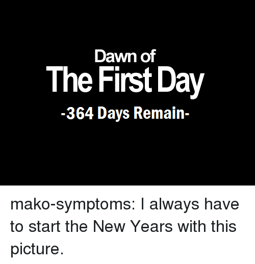 Target, Tumblr, and Blog: Dawn of  The First Day  -364 Days Remain- mako-symptoms: I always have to start the New Years with this picture.