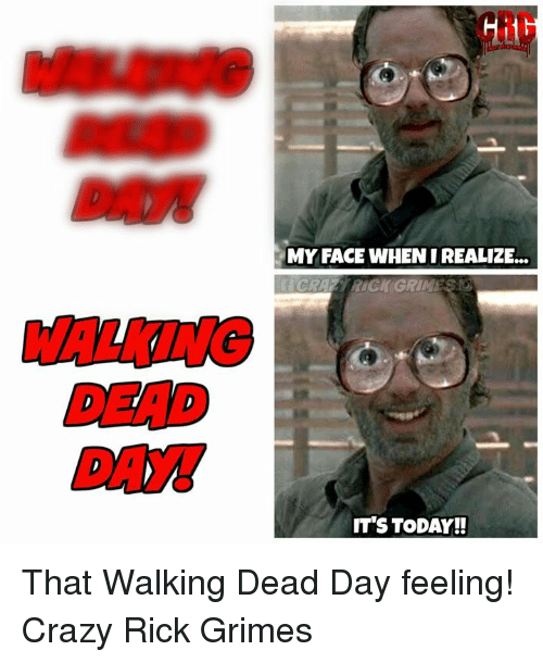 dax my face whenirealize walking dead day its today that 28664341 dax my face whenirealize walking dead day! it's today!! that