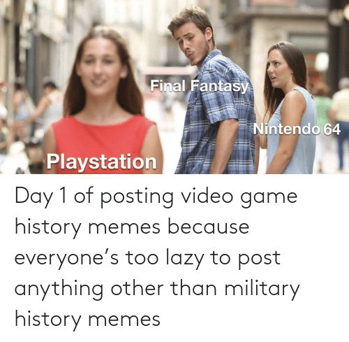 Lazy, Memes, and Game: Day 1 of posting video game history memes because everyone's too lazy to post anything other than military history memes