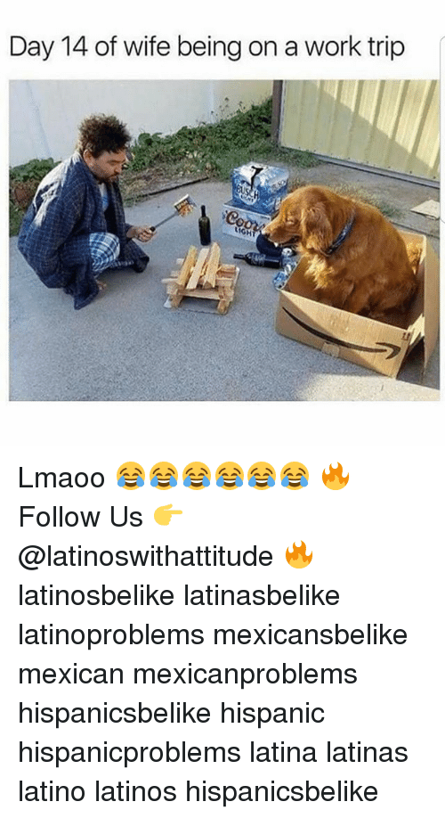 Latinos, Memes, and Work: Day 14 of wife being on a work trip  IGH Lmaoo 😂😂😂😂😂😂 🔥 Follow Us 👉 @latinoswithattitude 🔥 latinosbelike latinasbelike latinoproblems mexicansbelike mexican mexicanproblems hispanicsbelike hispanic hispanicproblems latina latinas latino latinos hispanicsbelike
