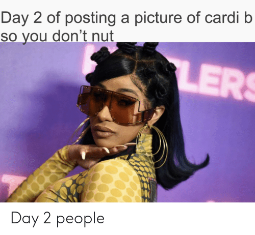 A Picture, Cardi B, and Day: Day 2 of posting a picture of cardi b  so you don't nut  LER Day 2 people
